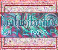 ABSOLUTE ELSEWHERE SITEMAP: Here you will find every link to everything on the website.