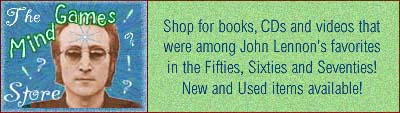The Mind Games Store | Shop for books, CDs, and videos that were among John Lennon's favorites in the Fifties, Sixties and Seventies! New and Used items available!